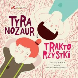 TYRANOZAUR I TRAKTORZYSTKI książka Tina Oziewicz