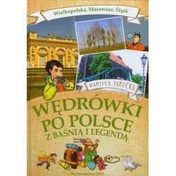 WĘDRÓWKI PO POLSCE z baśnią i legendą Wielkopolska, Mazowsze, Śląsk