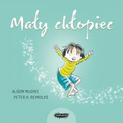 MAŁY CHŁOPIEC książka dla dzieci Alison McGhee, Peter H. Reynolds