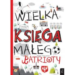 WIELKA KSIĘGA MAŁEGO PATRIOTY książka edukacyjna Ewa Skibińska