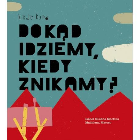 DOKĄD IDZIEMY, KIEDY ZNIKAMY? książka Isabel Minhos Martins, Madalena Matoso