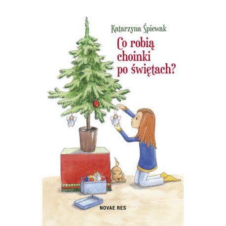 CO ROBIĄ CHOINKI PO ŚWIĘTACH? książka Katarzyna Śpiewak