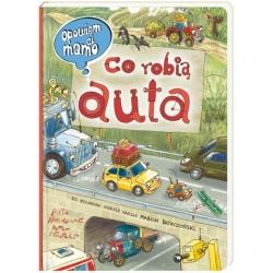 CO ROBIĄ AUTA opowiem Ci mamo książka dla dzieci Marcin Brykczyński, Artur Nowicki