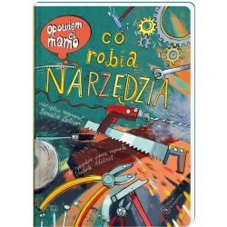 CO ROBIĄ NARZĘDZIA opowiem Ci mamo książka dla dzieci Izabela Mikrut