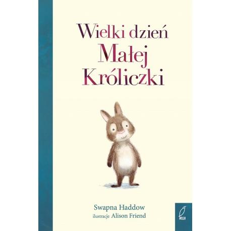 WIELKI DZIEŃ MAŁEJ KRÓLICZKI książka dla dzieci Swapna Haddow