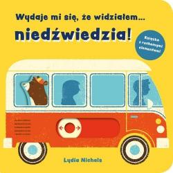 WYDAJE MI SIĘ, ŻE WIDZIAŁEM NIEDŹWIEDZIA! książeczka z ruchomymi elementami Lydia Nichols