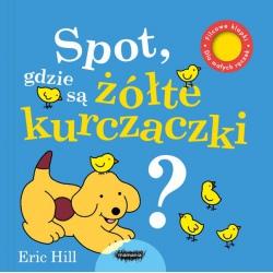 SPOT, GDZIE SĄ ŻÓŁTE KURCZACZKI? książeczka z klapkami dla dzieci Eric Hill