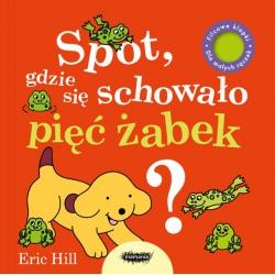 SPOT, GDZIE SIĘ SCHOWAŁO PĘĆ ŻABEK? książeczka z klapkami dla dzieci Eric Hill