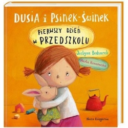DUSIA I PSINEK-ŚWINEK pierwszy dzień w przedszkolu Justyna Bednarek