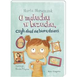 O MALUCHU W BRZUCHU, czyli skąd się biorą dzieci Marta Maruszczak