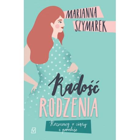 RADOŚĆ RODZENIA rozmowy o ciąży i porodzie książka Marianna Szymarek