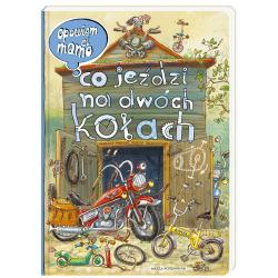 CO JEŹDZI NA DWÓCH KOŁACH opowiem Ci mamo książka dla dzieci Marcin Brykczyński, Artur Nowicki