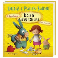 DUSIA I PSINEK-ŚWINEK Dzień niegrzeczniucha Justyna Bednarek