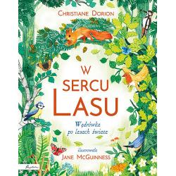 W SERCU LASU Wędrówka po lasach świata książka dla dzieci Dorion Christiane