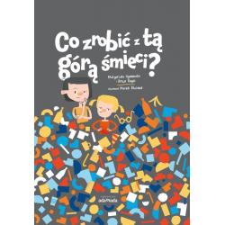 CO ZROBIĆ Z TĄ GÓRĄ ŚMIECI? książka Małgorzata Ogonowska, Artur Rogoś