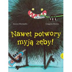 NAWET POTWORY MYJĄ ZĘBY książka Jessica Martinello, Gregoire Mabire