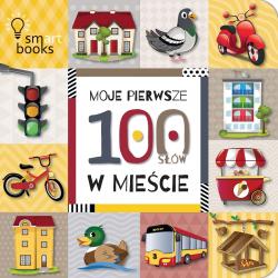 MOJE PIERWSZE 100 SŁÓW W MIEŚCIE książeczka dla Maluszka