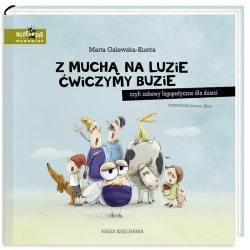 Z MUCHĄ NA LUZIE ĆWICZYMY BUZIE czyli zabawy logopedyczne dla dzieci Marta Galewska-Kustra, Joanna Kłos