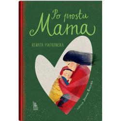 PO PROSTU MAMA książka dla dzieci Renata Piątkowska