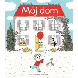 MÓJ DOM książka Astrid Desbordes Pauline Martin