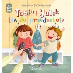 TOSIA I JULEK IDĄ DO PRZEDSZKOLA książeczka dla dzieci Magdalena Boćko-Mysiorska