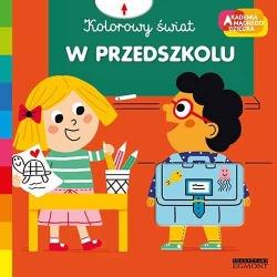 W PRZEDSZKOLU książeczka Kolorowy świat Akademia Mądrego Dziecka Marion Piffaretti