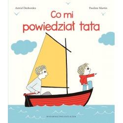 CO MI POWIEDZIAŁ TATA książka Astrid Desbordes Pauline Martin