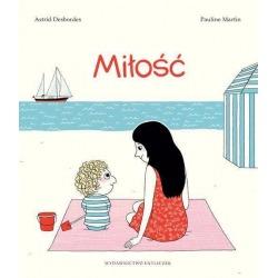 MIŁOŚĆ książka Astrid Desbordes Pauline Martin