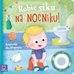 ROBIĘ SIKU NA NOCNIKU książeczka dla chłopczyka Grażyna Wasilewicz