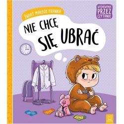 NIE CHCĘ SIĘ UBRAĆ Świat małego Franka książeczka Agata Giełczyńska-Jonik