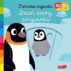 DZIEŃ DOBRY, PINGWINKU! pierwsze bajeczki książeczka Akademia Mądrego Dziecka Nathalie Choux