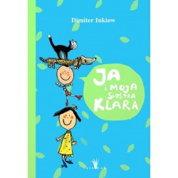 JA I MOJA SIOSTRA KLARA książka dla dzieci Dimiter Inkiow