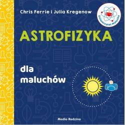 ASTROFIZYKA. UNIWERSYTET MALUCHA książeczka Chris Ferrie