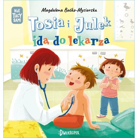 TOSIA I JULEK IDĄ DO LEKARZA książeczka dla dzieci Magdalena Boćko-Mysiorska